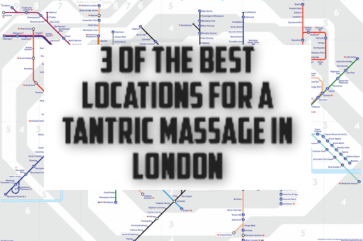 3 of the best locations in London for a Tantric Massage