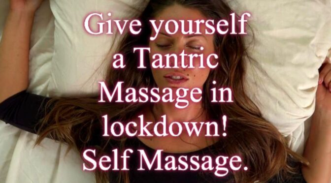 6 Steps to giving yourself a Tantric Massage in lockdown.