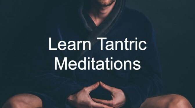 Learn Tantric Meditation to intensify your next Tantric Massage