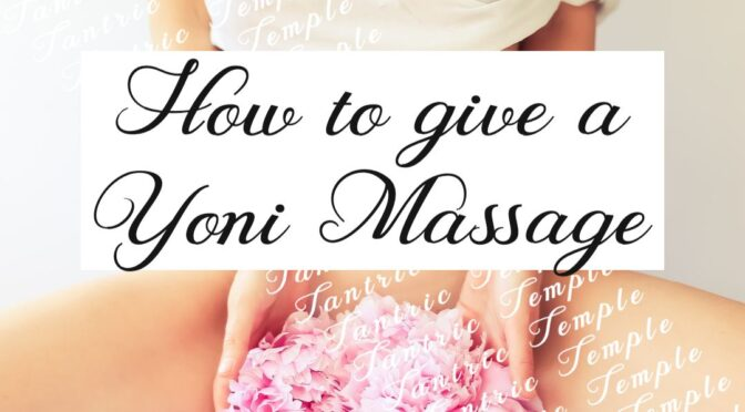 How to give your woman a Yoni Massage like the experts.