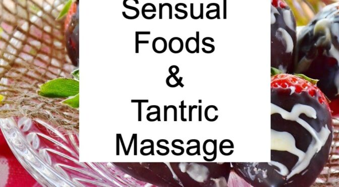 Sensual Foods and Tantric Massage